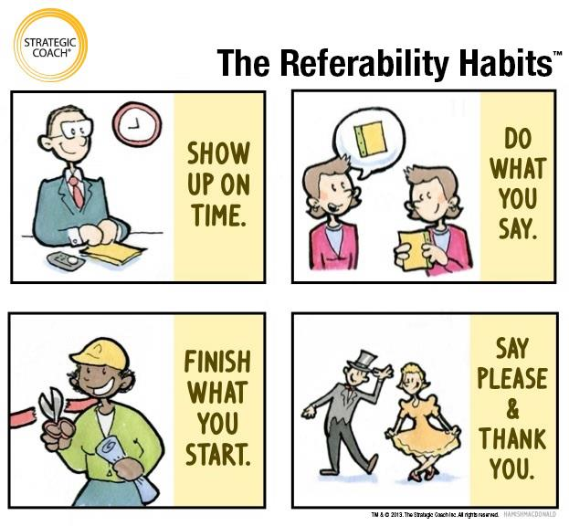Referability Habits These basic courtesies might seem obvious, but it's surprising how often busy people skip them!